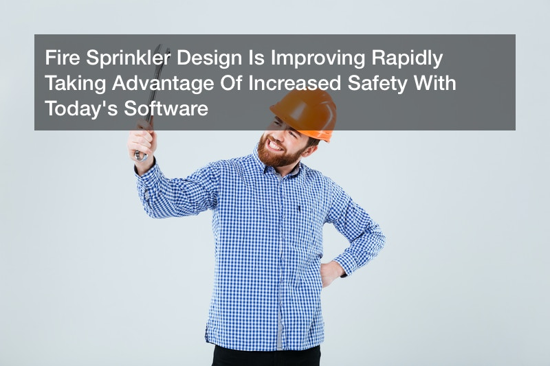 Fire Sprinkler Design Is Improving Rapidly  Taking Advantage Of Increased Safety With Today's Software