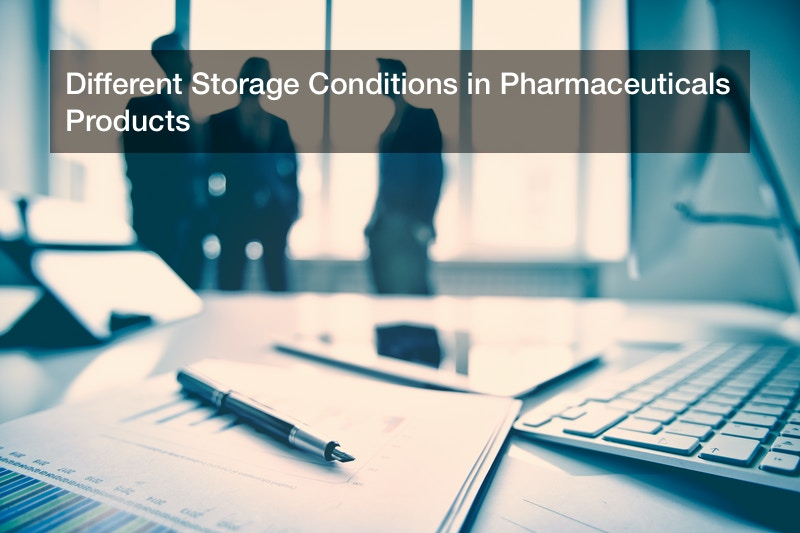 Different Storage Conditions in Pharmaceuticals Products