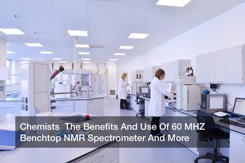 Chemists  The Benefits And Use Of 60 MHZ Benchtop NMR Spectrometer And More
