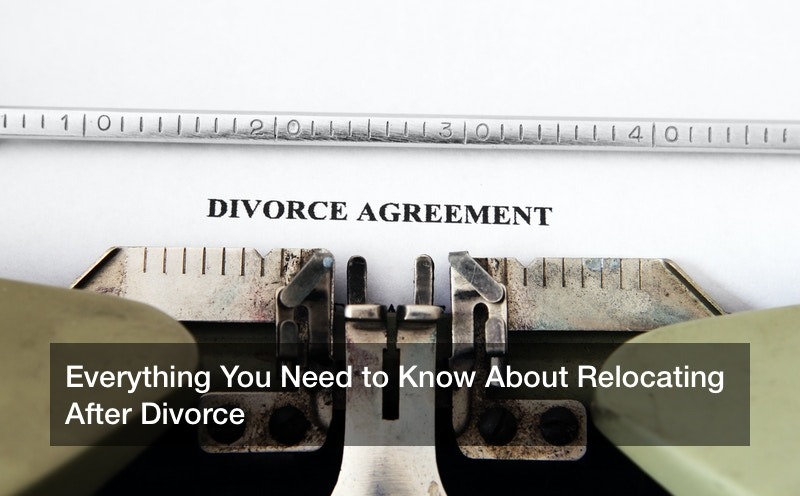 Everything You Need to Know About Relocating After Divorce