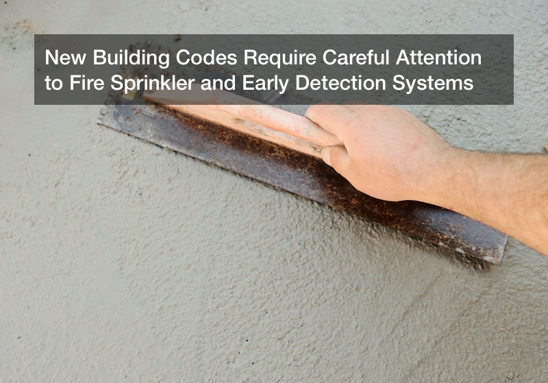 New Building Codes Require Careful Attention to Fire Sprinkler and Early Detection Systems