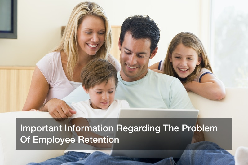 Important Information Regarding The Problem Of Employee Retention