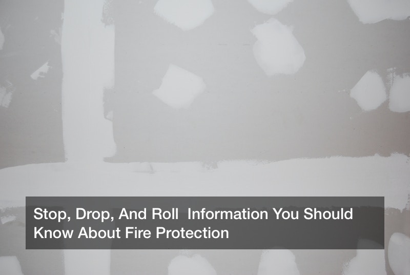 Stop, Drop, And Roll  Information You Should Know About Fire Protection