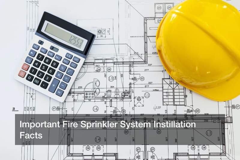 Important Fire Sprinkler System Instillation Facts